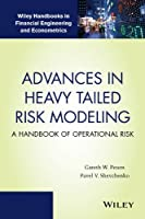 Advances in Heavy Tailed Risk Modeling: A Handbook of Operational Risk (Wiley Handbooks in Financial Engineering and Econometrics)