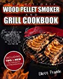The Ultimate Wood Pellet Smoker and Grill Cookbook: 250+ New Recipes to Cook your Meat, Fish,...
