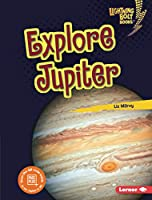 Explore Jupiter (Lightning Bolt Books - Planet Explorer)
