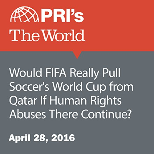 Would FIFA Really Pull Soccer's World Cup from Qatar If Human Rights Abuses There Continue? audiobook cover art