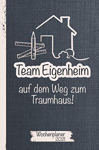 Wochenplaner 2021 – Team Eigenheim auf dem Weg zum Traumhaus: Ein Jahreskalender für jeden Häuslebauer 2021   Für Bauherren, Bauherrin oder als ... und Dokumentation   150 Seiten A5 Format