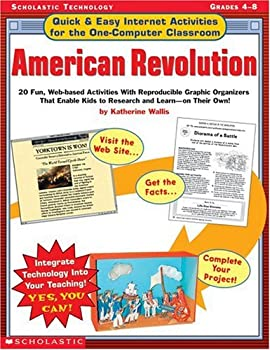 Quick & Easy Internet Activities for the One-Computer Classroom  American Revolution  20 Fun Web-based Activities With Reproducible Graphic .. Kids to Research and Learn—On Their Own!