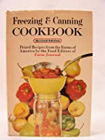 Farm Journal's Freezing and Canning Cookbook: Prized Recipes from the Farms of America