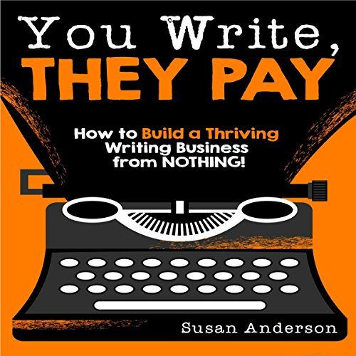 You Write, They Pay: How to Build a Thriving Writing Business from Nothing audiobook cover art