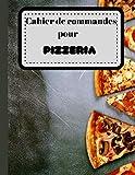 Cahier de commandes pour pizzéria: carnet de 137 pages pour gérer vos commandes, carnet de commandes pizza auto entrepreneur format XXL 215x279 couverture mat de qualité