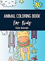 Animals Coloring Book for Kids: Cute Animals