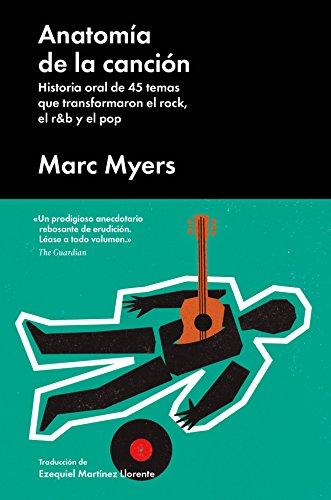 Anatomía de la canción: Historia oral de 45 temas que transformaron el rock, el r&b y el pop (Cultura Popular)