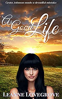 A Good Life: Small town romance by [Leanne Lovegrove ]