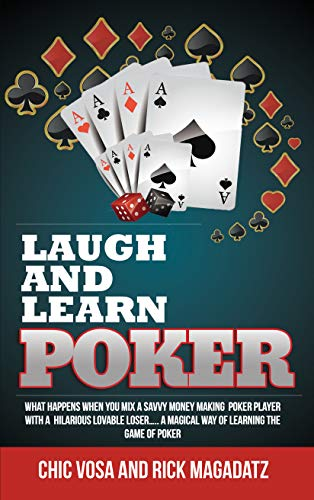 Laugh and Learn Poker: A magical way of learning how to play ,how to win, and how to avoid the pitfalls of the game of Poker (English Edition)