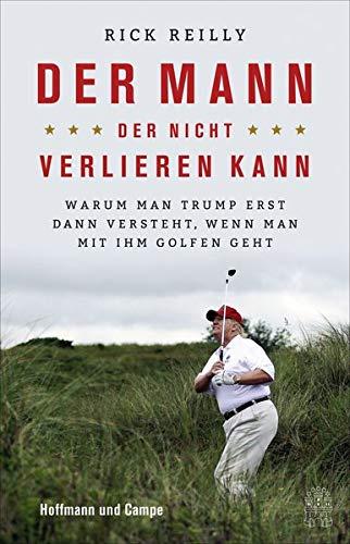 Buchseite und Rezensionen zu 'Der Mann, der nicht verlieren kann: Warum man Trump erst dann versteht, wenn man mit ihm golfen geht' von Rick Reilly