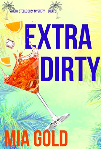 Extra Dirty (A Ruby Steele Cozy Mystery—Book 2) by [Mia Gold]