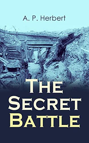 The Secret Battle: Historical WWI Novel by [A. P. Herbert]