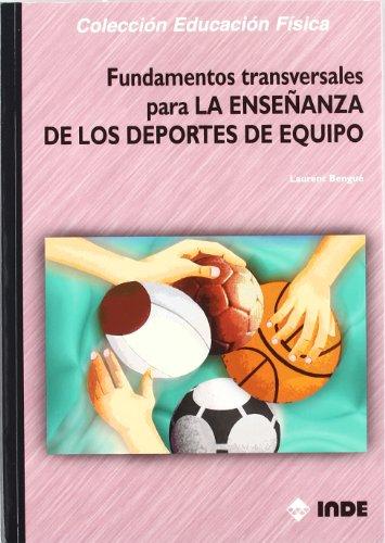 Fundamentos transversales para la enseñanza de los deportes de equipo: 166 (Educación Física... Obras generales)