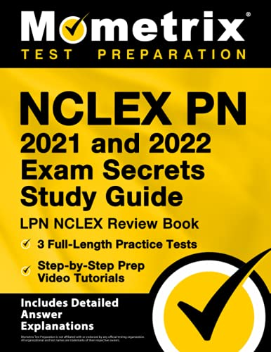 NCLEX PN 2021 and 2022 Exam Secrets Study Guide: LPN NCLEX Review Book, 3 Full-Length Practice Tests, Step-by-Step Prep Video Tutorials: [Includes Detailed Answer Explanations]