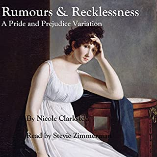 Rumours & Recklessness     A Pride and Prejudice Variation              By:                                                                                                                                 Nicole Clarkston                               Narrated by:                                                                                                                                 Stevie Zimmerman                      Length: 17 hrs and 6 mins     207 ratings     Overall 4.5