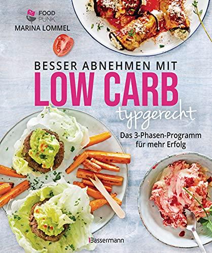 Besser abnehmen mit Low Carb typgerecht. Das Kochbuch mit 125 Rezepten, die nicht nach Diät schmecken: Das 3-Phasen-Programm für mehr Erfolg - Mit Typ-Test