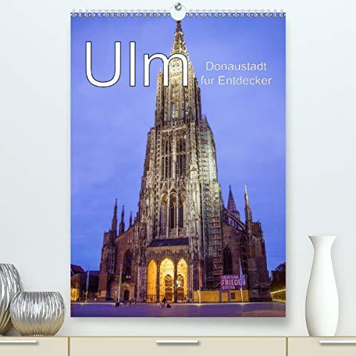 Ulm - Donaustadt für Entdecker (Premium, hochwertiger DIN A2 Wandkalender 2021, Kunstdruck in Hochglanz)
