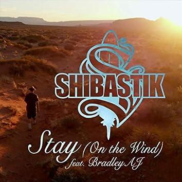 Stay (On the Wind) [feat. Bradley AJ]