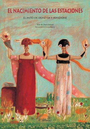 El nacimiento de las estaciones/ The Birth of the Seasons: El Mito De Demeter Y Persefone/ the Myth of Demeter and Persefone