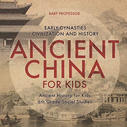 Compare Textbook Prices for Ancient China for Kids - Early Dynasties, Civilization and History | Ancient History for Kids | 6th Grade Social Studies  ISBN 9781541917811 by Professor, Baby