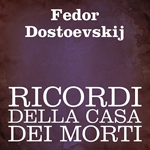 Ricordi della casa dei morti [Memoirs from the House of the Dead] audiobook cover art