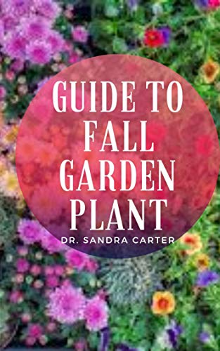 Guide to Fall Garden Plant: Succession planting is a method of staggering propagation of crops to produce a continual supply and extend the harvest season. (English Edition)