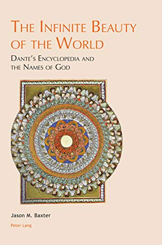 The Infinite Beauty of the World: Dantes Encyclopedia and the Names of God (Leeds Studies on Dante Book 4) (English Edition)