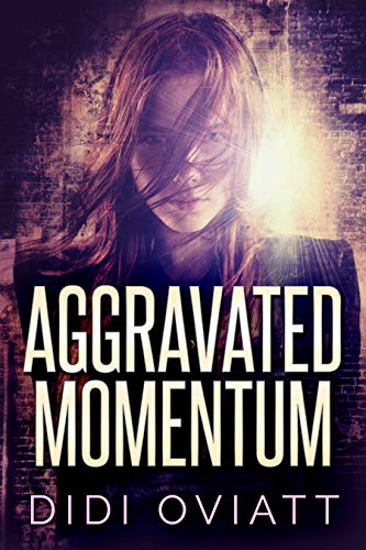 Aggravated Momentum: A Psychological Thriller by [Didi Oviatt]