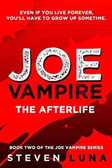 Joe Vampire: The Afterlife (Joe Vampire Series Book 2) by [Steven Luna]