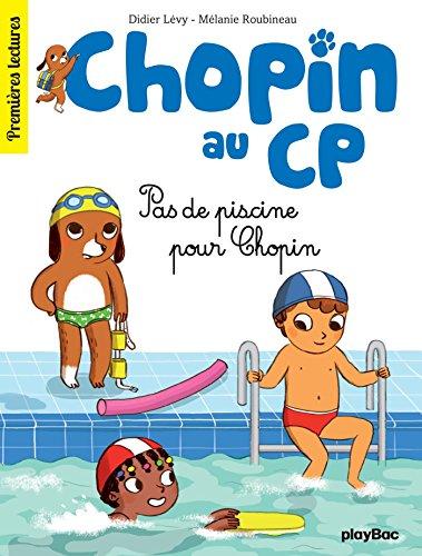 Chopin au CP - T5 - Pas de piscine pour Chopin (French Edition)