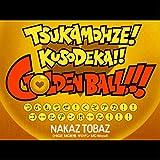 TSUKAMOHZE!KUSODEKA!!GOLDENBALL!!!