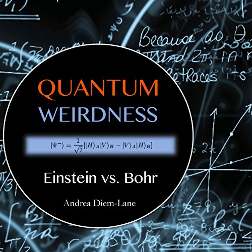 Quantum Weirdness: Einstein vs. Bohr audiobook cover art