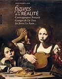Figures de la réalité. Caravagesques français, Georges de la Tour, les frères Le Nain...
