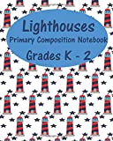 Lighthouses  Primary Composition Notebook Grades K - 2