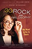 30 Rock and Philosophy: We Want to Go to There (The...