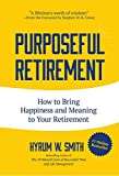 Smith, H: Purposeful Retirement: How to Bring Happiness and Meaning to Your Retirement (Volunteer Work, for Fans of Speak with No Fear, from Supervisor to Super Leader)