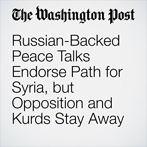 Russian-Backed Peace Talks Endorse Path for Syria, but Opposition and Kurds Stay Away copertina