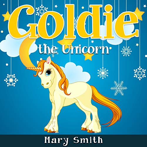 Goldie the Unicorn: Cute Fairy Tale Bedtime Story for Kids cover art