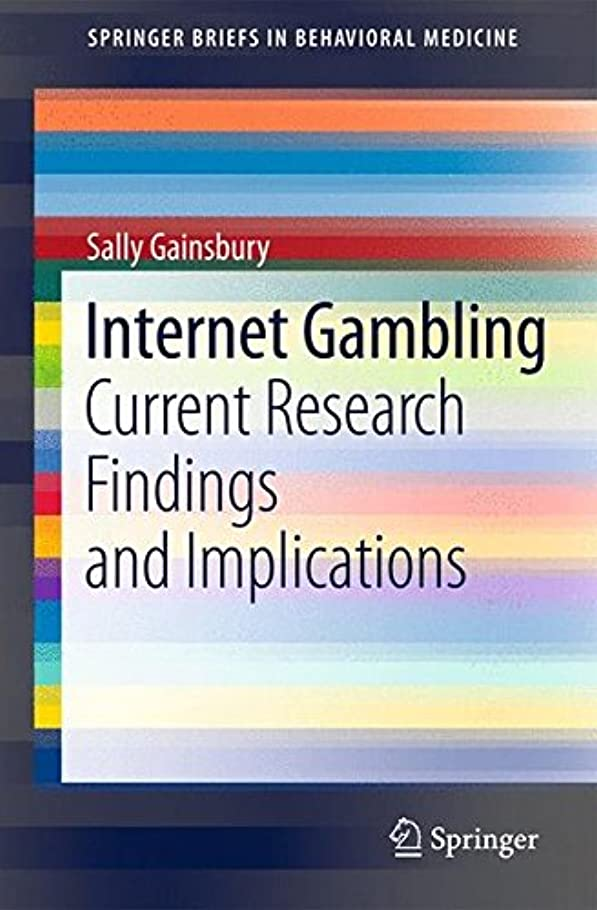 有益散逸チャールズキージングInternet Gambling: Current Research Findings and Implications (SpringerBriefs in Behavioral Medicine)