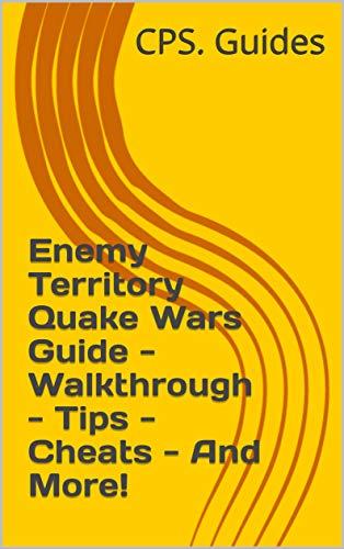 Enemy Territory Quake Wars Guide - Walkthrough - Tips - Cheats - And More! (English Edition)