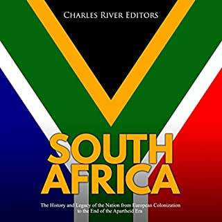 South Africa     The History and Legacy of the Nation From European Colonization to the End of the Apartheid Era              By:                                                                                                                                 Charles River Editors                               Narrated by:                                                                                                                                 Colin Fluxman                      Length: 5 hrs and 17 mins     Not rated yet     Overall 0.0