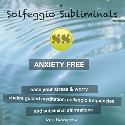 Anxiety Free, Ease Your Stress & Worry: Chakra Guided Meditation, Solfeggio Frequencies & Subliminal Affirmations audiobook cover art