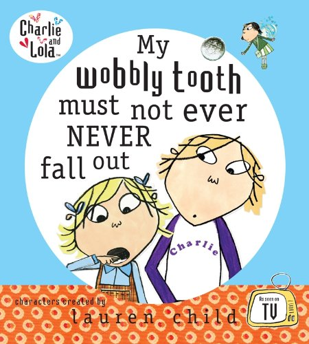 Charlie and Lola: My Wobbly Tooth Must Not ever Never Fall Out (English Edition)