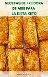 Recetas De Freidora De Aire Para La Dieta Keto : Libro De Co
