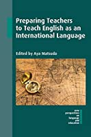 Preparing Teachers to Teach English As an International Language (New Perspectives on Language and Education)