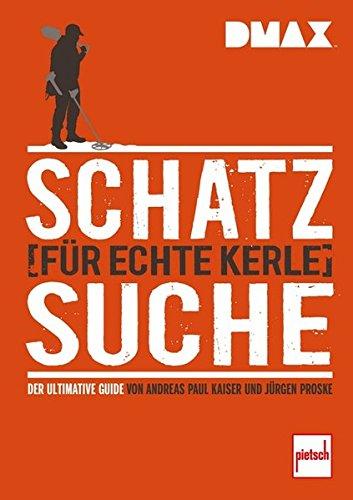 DMAX Schatzsuche für echte Kerle: Der ultimative Guide von Andreas Paul Kaiser und Jürgen Proske