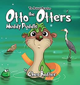 Otto the Otter's Muddy Puddle: childrens picture book about the environment (The Rubbish Rebellion 2) by [Chez Rafter, Daniela Frongia]