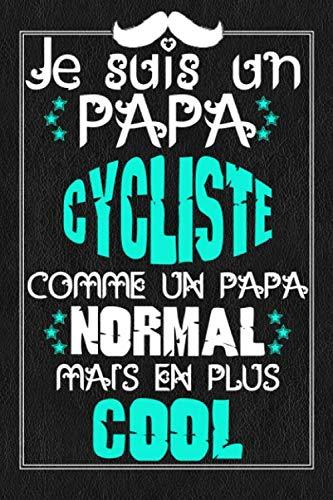 Je suis un Papa Cycliste comme un Papa normal mais en plus Cool: idee cadeau homme cadeau fete des peres original , anniversaire papa cadeau , Carnet de Notes ligné et journal intime drole humour PAPA