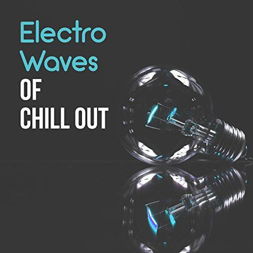 Electro Waves of Chill Out – Summer Chillout, Ocean Waves, Ambient Relaxing...