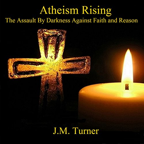 Atheism Rising: The Assault by Darkness Against Faith and Reason audiobook cover art